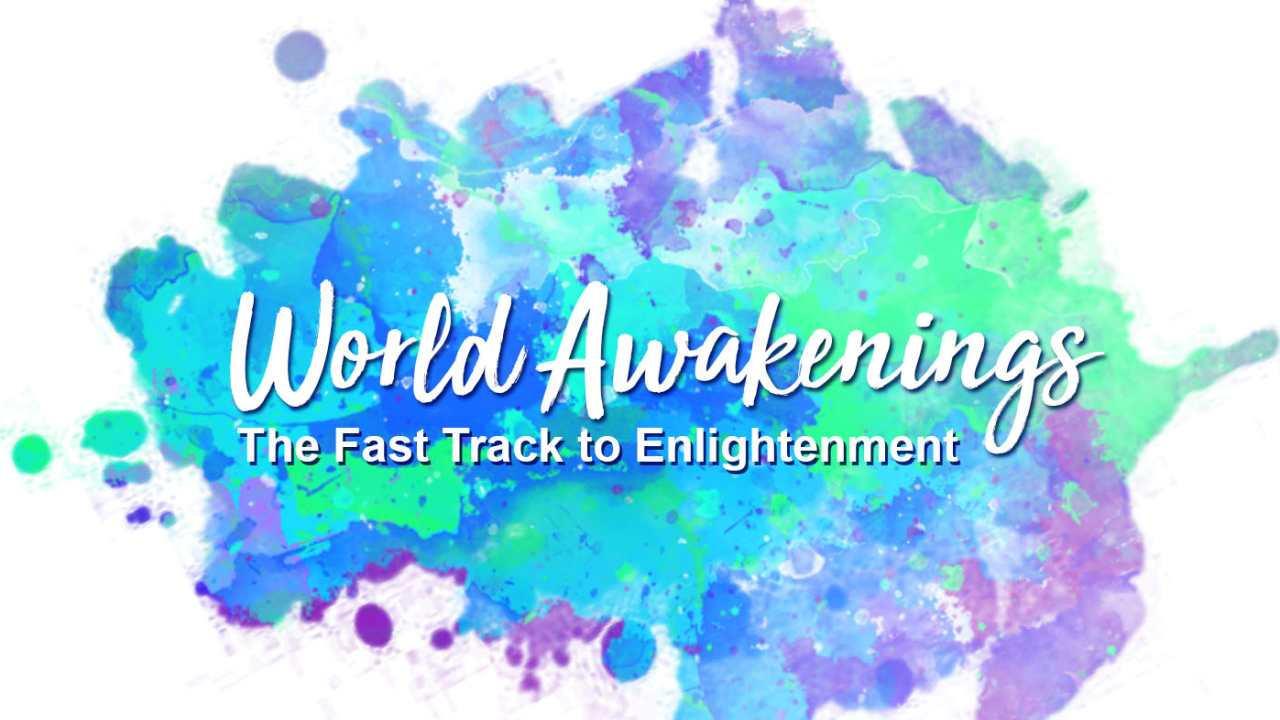 World Awakenings Podcast: The Fast Track to Enlightenment.